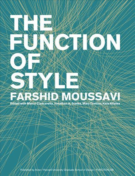 THE FUNCTION OF STYLE, FARSHID MOUSSAVI, 2014.
